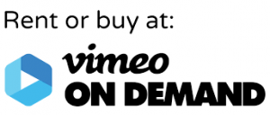 rent or buy at VIMEO on demand